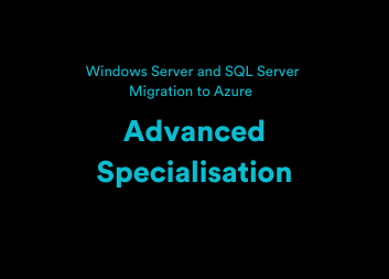 Windows Server and SQL Server Migration to Azure - Advanced Specialisation