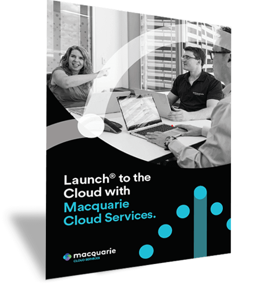 Launch to the Cloud - Macquarie cloud Services guide